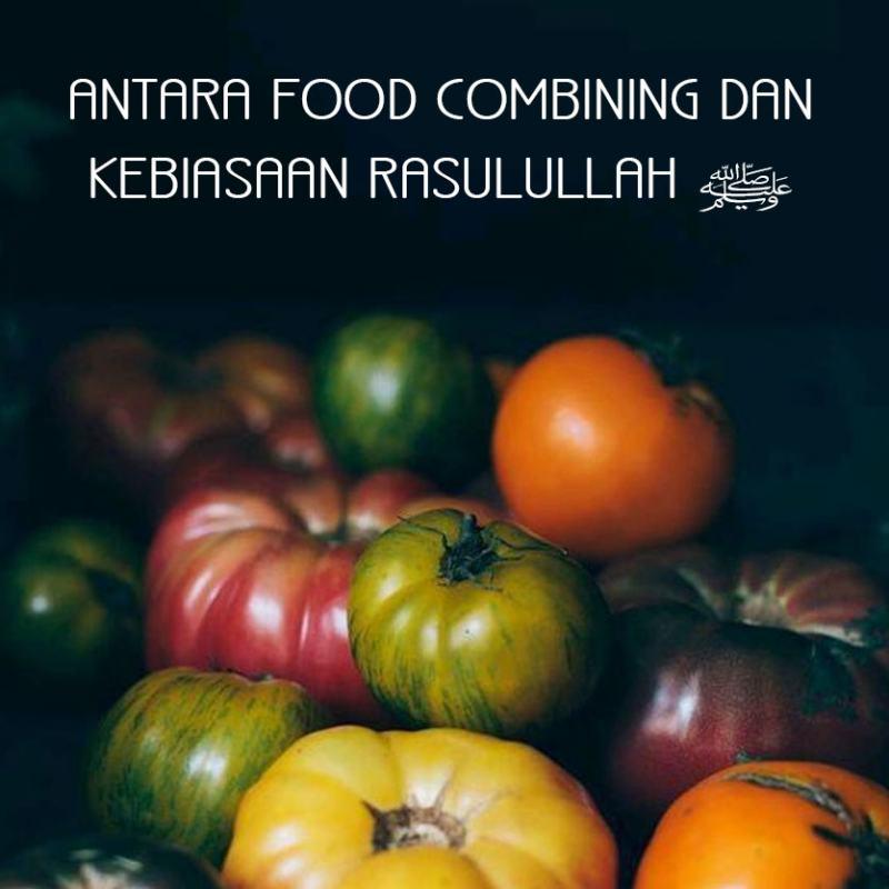 ANTARA FOOD COMBINING DAN KEBIASAAN RASULULLAH