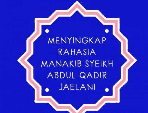 MENYINGKAP RAHASIA MANAKIB SYEIKH ABDUL QADIR JAELANI