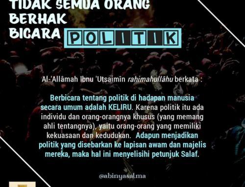 TIDAK SEMUA ORANG BERHAK BICARA POLITIK