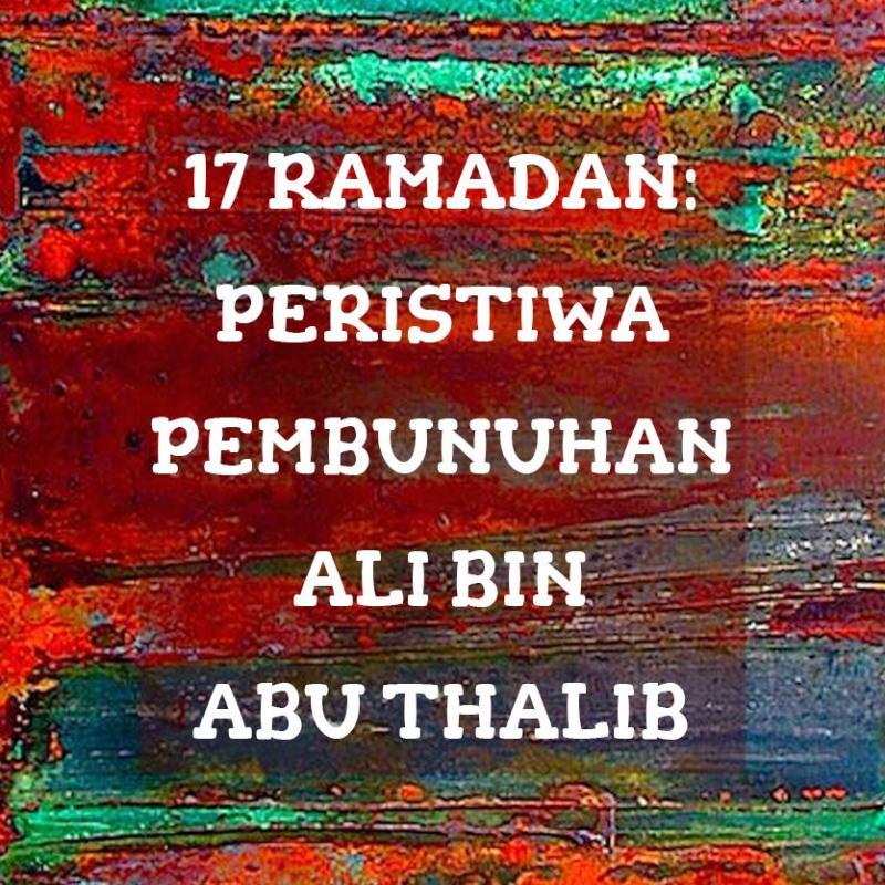 17 RAMADAN: PERISTIWA PEMBUNUHAN ALI BIN ABU THALIB
