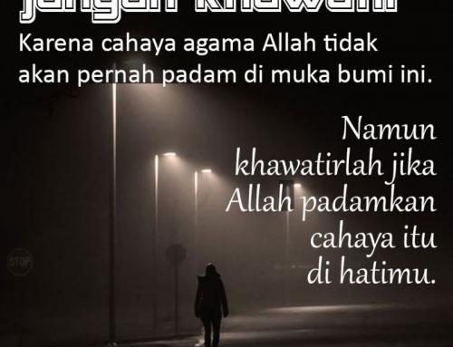 ISLAM TIDAK AKAN RUGI TANPA KITA, NAMUN KITA AKAN RUGI TOTAL TANPA ISLAM