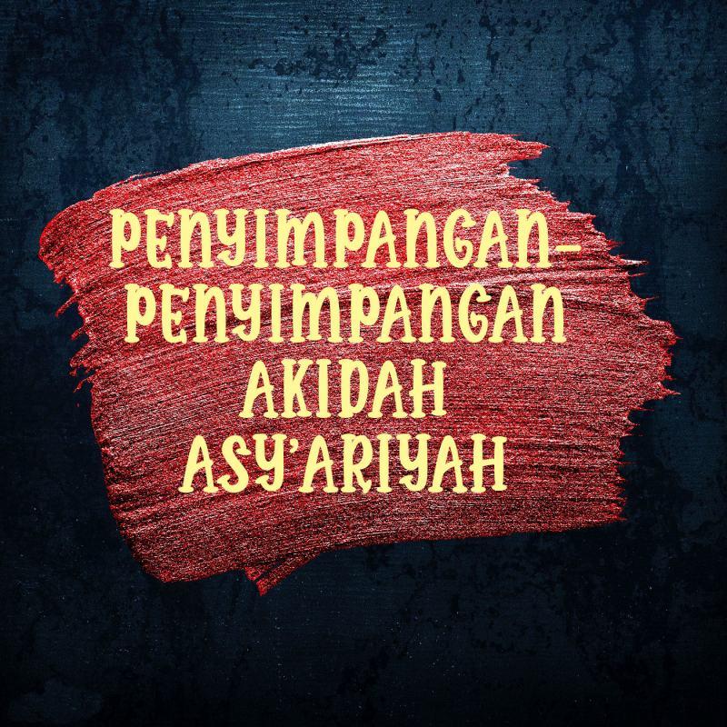 PENYIMPANGAN-PENYIMPANGAN AKIDAH ASY'ARIYAH