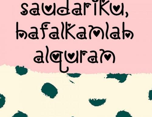 SAUDARIKU, HAFALKANLAH ALQURAN