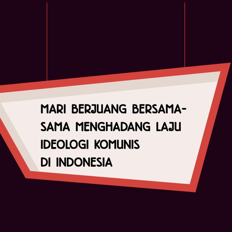 MARI BERJUANG BERSAMA-SAMA MENGHADANG LAJU IDEOLOGI KOMUNIS DI INDONESIA