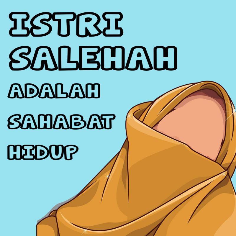 ISTRI SALEHAH ADALAH SAHABAT HIDUP