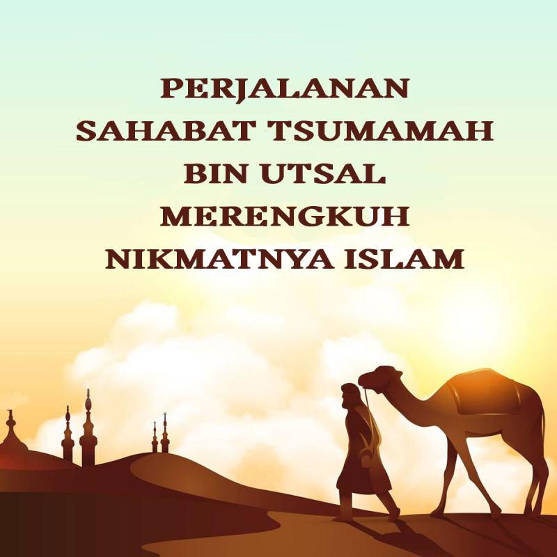 PERJALANAN SAHABAT TSUMAMAH BIN UTSAL MERENGKUH NIKMATNYA ISLAM