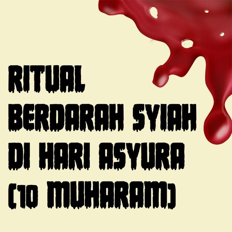 RITUAL BERDARAH SYIAH DI HARI ASYURA (10 MUHARAM)
