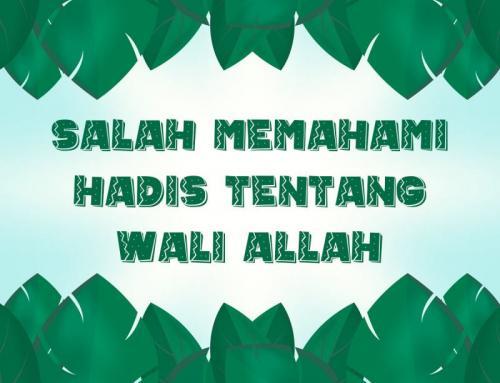 SALAH MEMAHAMI HADIS TENTANG WALI ALLAH