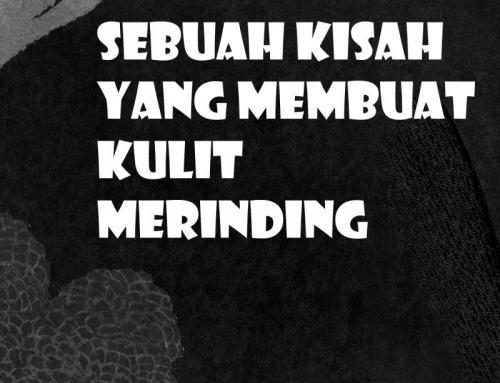 SEBUAH KISAH YANG MEMBUAT KULIT MERINDING