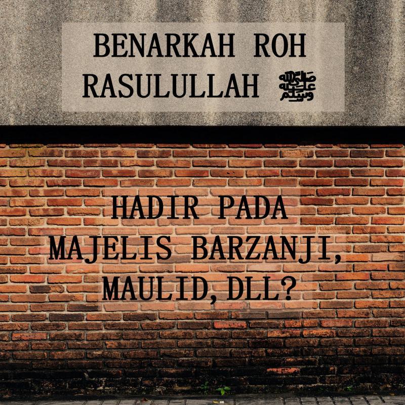 BENARKAH ROH RASULULLAH HADIR PADA MAJELIS BARZANJI, MAULID, DLL?