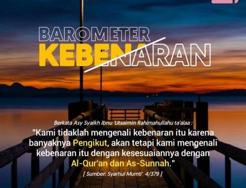 HANYA ALQURAN DAN AS-SUNNAH BAROMETER KEBENARAN