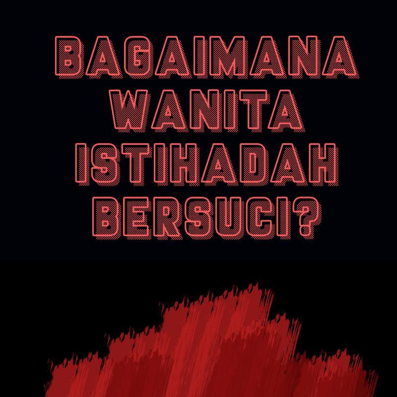 BAGAIMANA WANITA ISTIHADAH BERSUCI?