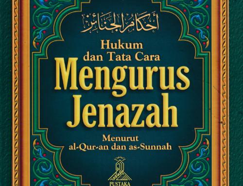 HUKUM DAN TATA CARA MENGURUS JENAZAH MENURUT ALQURAN DAN SUNNAH (TAUTAN e-BOOK)