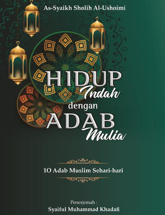 HIDUP INDAH DENGAN ADAB MULIA, SEPULUH ADAB MUSLIM SEHARI-HARI (TAUTAN e-BOOK)