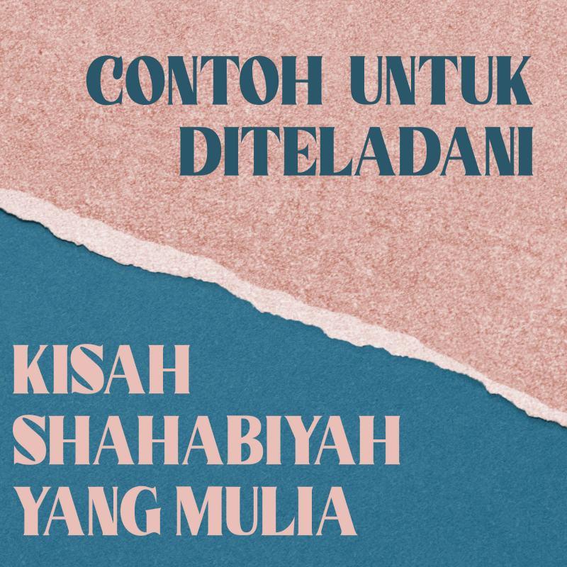 CONTOH UNTUK DITELADANI, KISAH SHAHABIYAH YANG MULIA