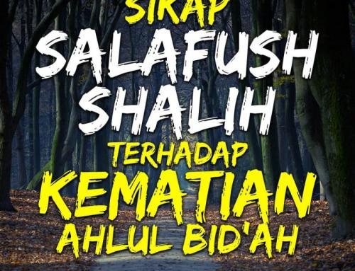SIKAP SALAFUS SALEH TERHADAP KEMATIAN AHLUL BIDAH