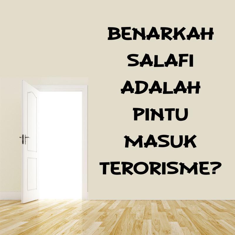 BENARKAH SALAFI ADALAH PINTU MASUK TERORISME?