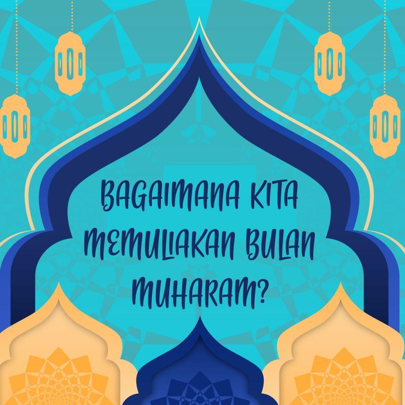 BAGAIMANA KITA MEMULIAKAN BULAN MUHARAM?